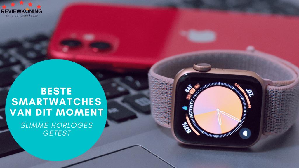 Beste smartwatch 2021; de mooiste slimme horloges getest